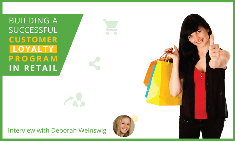 Interview with Deborah Weinswig: Building a Successful Customer Loyalty Program in Retail